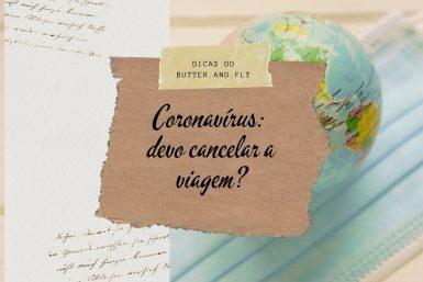 Coronavírus: devo cancelar a viagem?