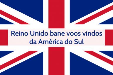 Reino Unido bane voos América do Sul